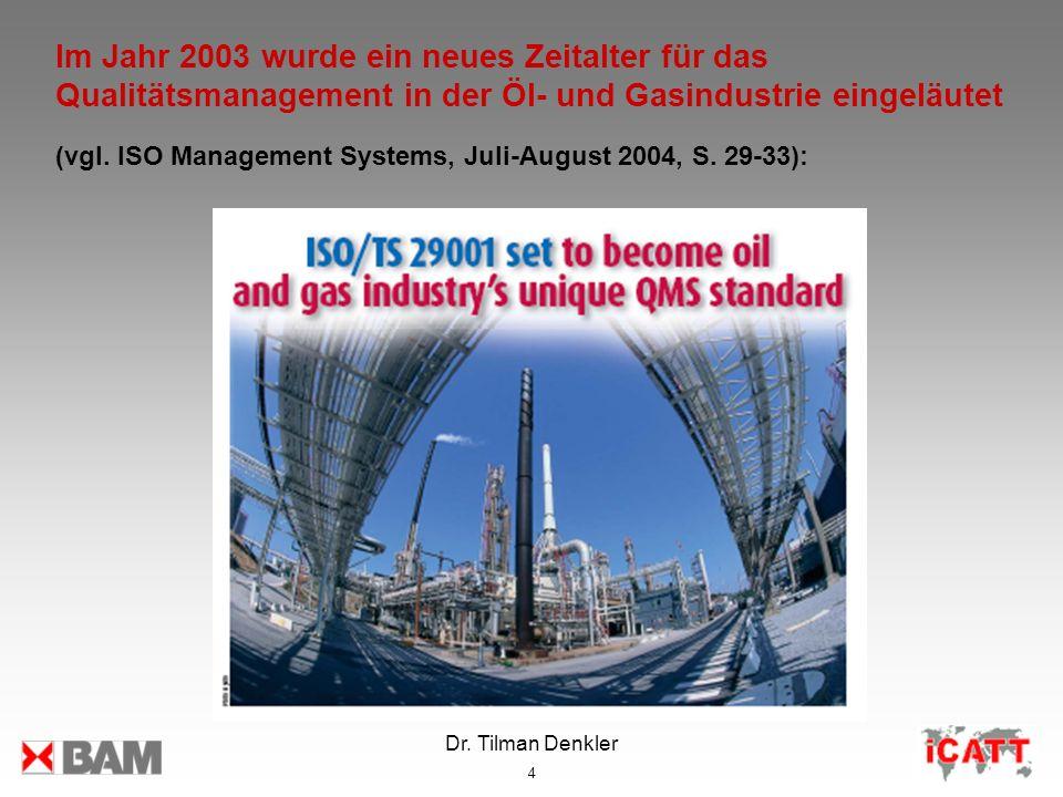 Dr. Tilman Denkler 4 Im Jahr 2003 wurde ein neues Zeitalter für das Qualitätsmanagement in der Öl- und Gasindustrie eingeläutet (vgl. ISO Management S