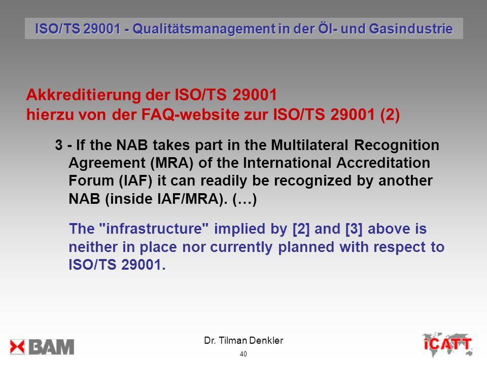Dr. Tilman Denkler 40 Akkreditierung der ISO/TS 29001 hierzu von der FAQ-website zur ISO/TS 29001 (2) 3 - If the NAB takes part in the Multilateral Re