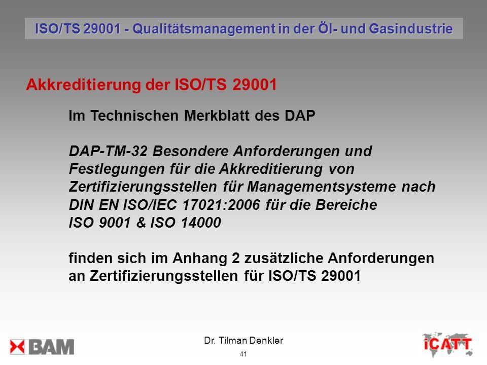 Dr. Tilman Denkler 41 Akkreditierung der ISO/TS 29001 Im Technischen Merkblatt des DAP DAP-TM-32 Besondere Anforderungen und Festlegungen für die Akkr