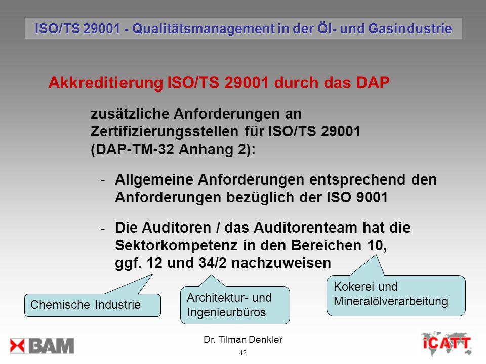 Dr. Tilman Denkler 42 Akkreditierung ISO/TS 29001 durch das DAP zusätzliche Anforderungen an Zertifizierungsstellen für ISO/TS 29001 (DAP-TM-32 Anhang