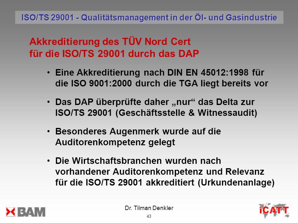Dr. Tilman Denkler 43 Akkreditierung des TÜV Nord Cert für die ISO/TS 29001 durch das DAP Eine Akkreditierung nach DIN EN 45012:1998 für die ISO 9001: