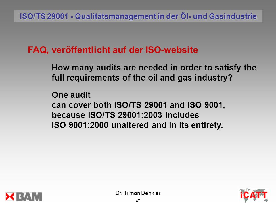 Dr. Tilman Denkler 47 FAQ, veröffentlicht auf der ISO-website How many audits are needed in order to satisfy the full requirements of the oil and gas