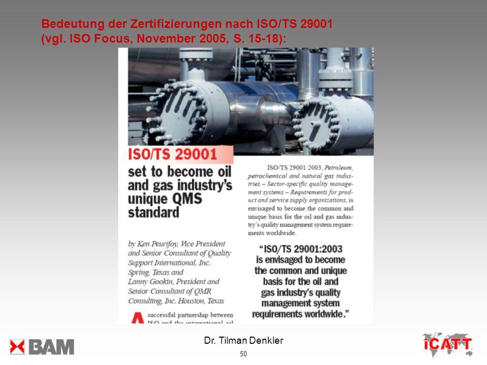 Dr. Tilman Denkler 50 Bedeutung der Zertifizierungen nach ISO/TS 29001 (vgl. ISO Focus, November 2005, S. 15-18):