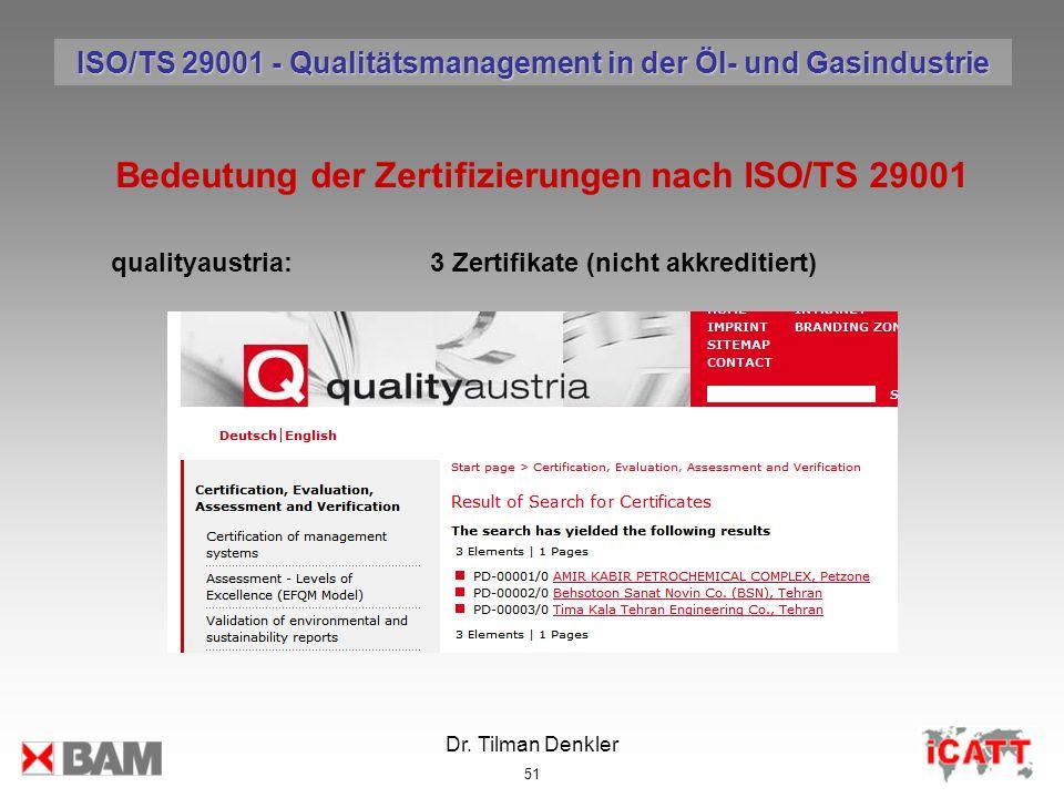 Dr. Tilman Denkler 51 Bedeutung der Zertifizierungen nach ISO/TS 29001 qualityaustria:3 Zertifikate (nicht akkreditiert) ISO/TS 29001 - Qualitätsmanag