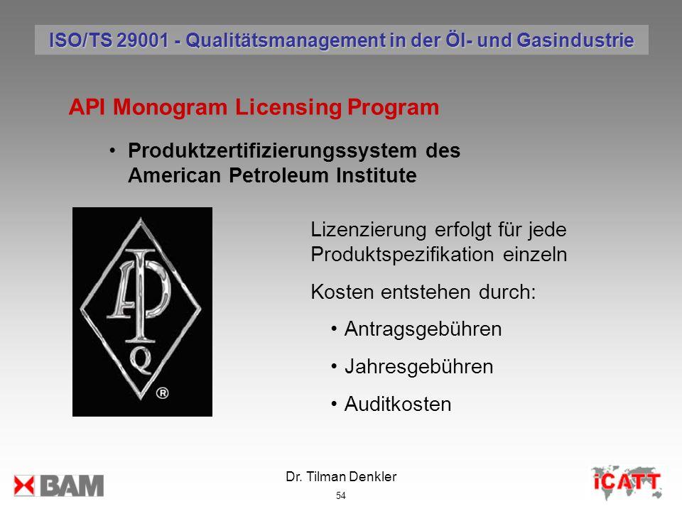 Dr. Tilman Denkler 54 API Monogram Licensing Program Produktzertifizierungssystem des American Petroleum Institute Lizenzierung erfolgt für jede Produ