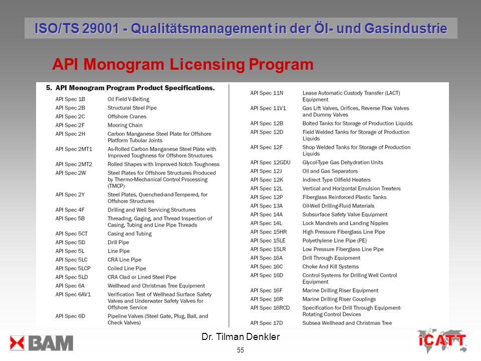 Dr. Tilman Denkler 55 API Monogram Licensing Program ISO/TS 29001 - Qualitätsmanagement in der Öl- und Gasindustrie