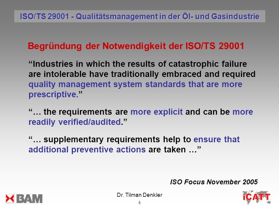 Dr. Tilman Denkler 6 Begründung der Notwendigkeit der ISO/TS 29001 Industries in which the results of catastrophic failure are intolerable have tradit