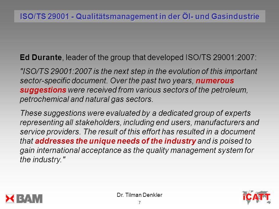 Dr. Tilman Denkler 7 Ed Durante, leader of the group that developed ISO/TS 29001:2007: