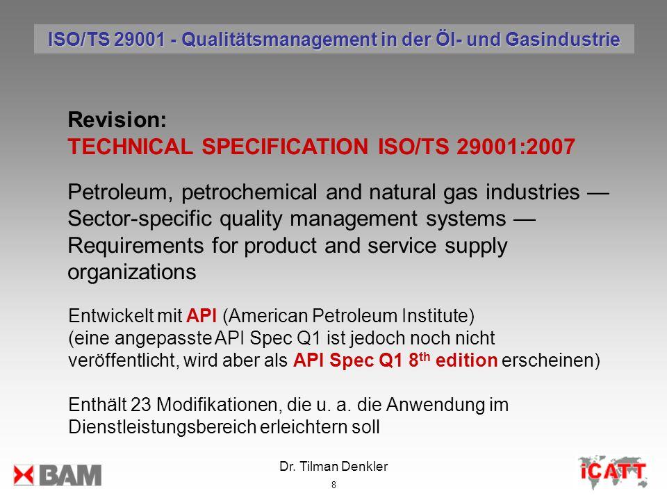 Dr. Tilman Denkler 8 Entwickelt mit API (American Petroleum Institute) (eine angepasste API Spec Q1 ist jedoch noch nicht veröffentlicht, wird aber al