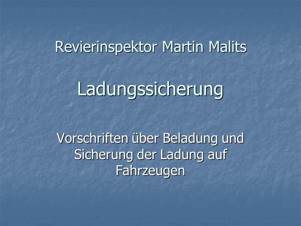 Revierinspektor Martin Malits Ladungssicherung Vorschriften über Beladung und Sicherung der Ladung auf Fahrzeugen