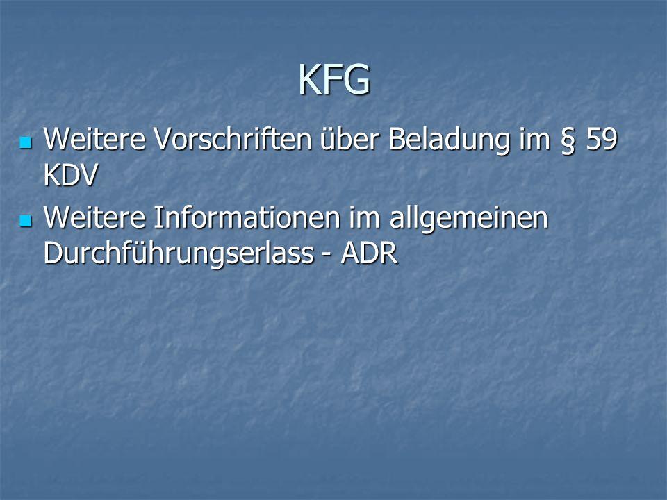KFG Weitere Vorschriften über Beladung im § 59 KDV Weitere Vorschriften über Beladung im § 59 KDV Weitere Informationen im allgemeinen Durchführungser