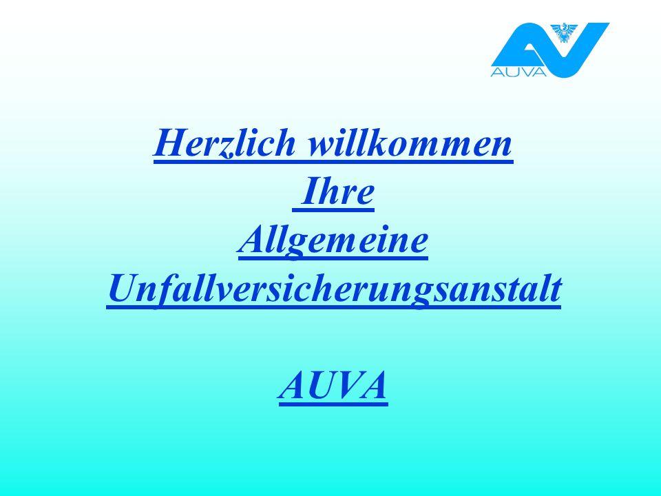 Herzlich willkommen Ihre Allgemeine Unfallversicherungsanstalt AUVA