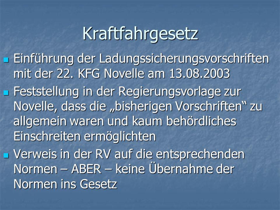 Kraftfahrgesetz Einführung der Ladungssicherungsvorschriften mit der 22. KFG Novelle am 13.08.2003 Einführung der Ladungssicherungsvorschriften mit de