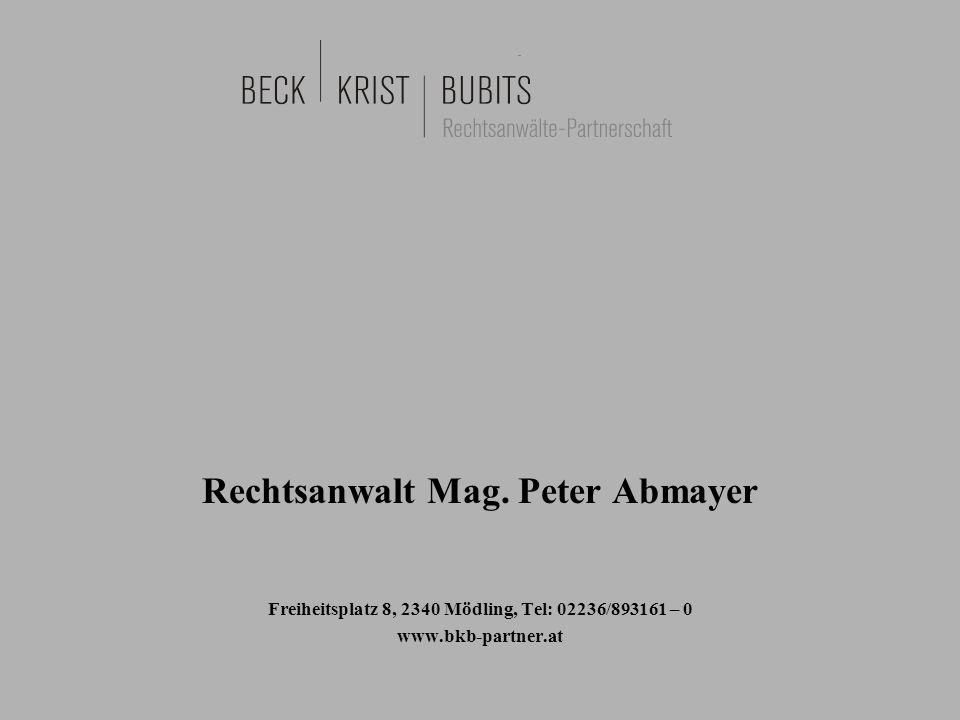 Rechtsanwalt Mag. Peter Abmayer Freiheitsplatz 8, 2340 Mödling, Tel: 02236/893161 – 0 www.bkb-partner.at