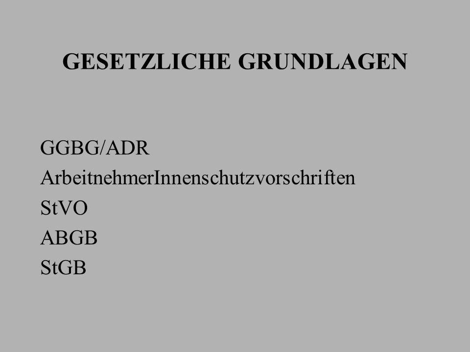 GESETZLICHE GRUNDLAGEN GGBG/ADR ArbeitnehmerInnenschutzvorschriften StVO ABGB StGB
