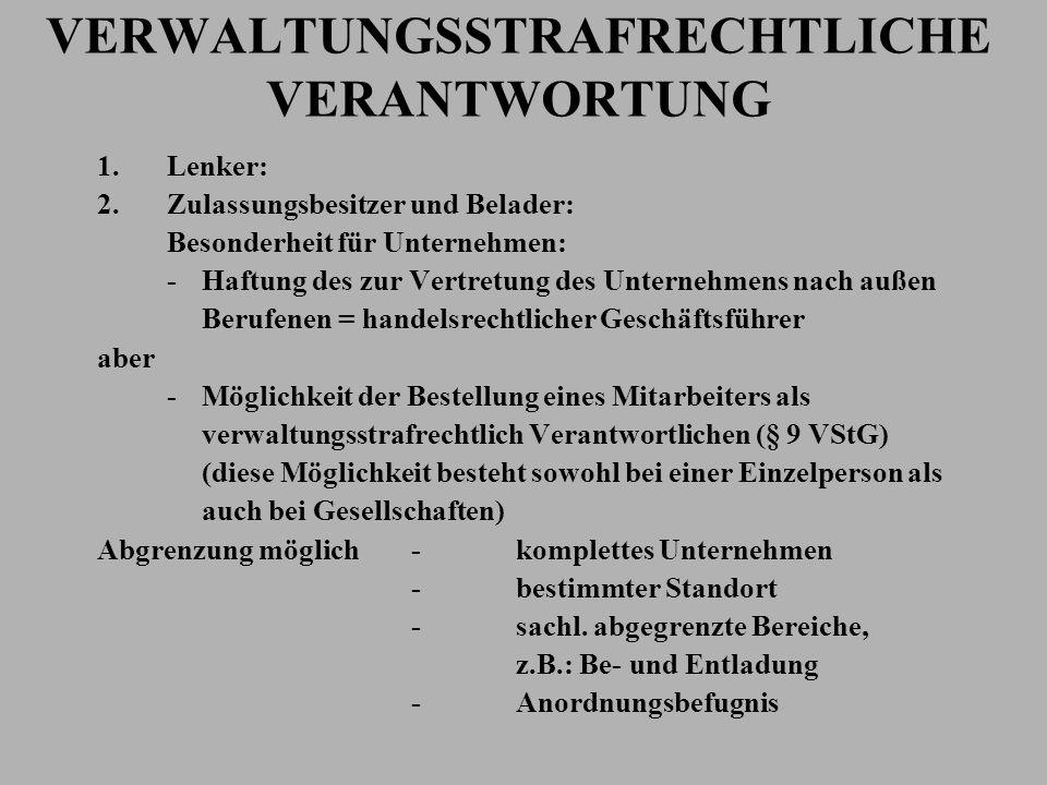 VERWALTUNGSSTRAFRECHTLICHE VERANTWORTUNG 1.Lenker: 2.Zulassungsbesitzer und Belader: Besonderheit für Unternehmen: -Haftung des zur Vertretung des Unt