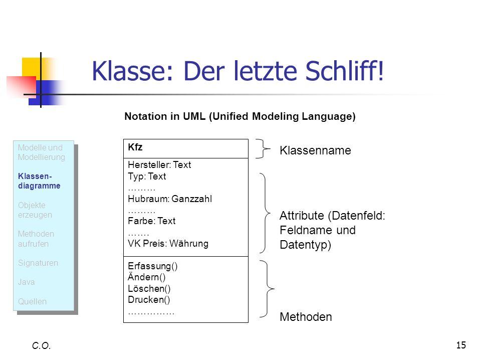 15 Klasse: Der letzte Schliff! C.O. Kfz Hersteller: Text Typ: Text ……… Hubraum: Ganzzahl ……… Farbe: Text ……. VK Preis: Währung Erfassung() Ändern() Lö