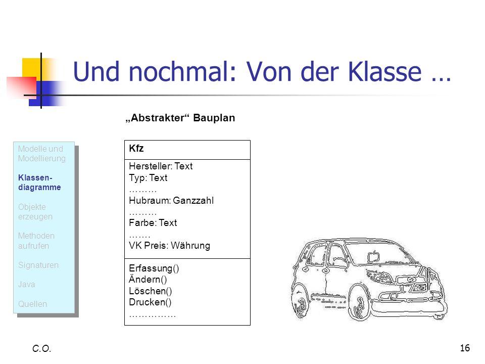 16 Und nochmal: Von der Klasse … C.O. Kfz Hersteller: Text Typ: Text ……… Hubraum: Ganzzahl ……… Farbe: Text ……. VK Preis: Währung Erfassung() Ändern()