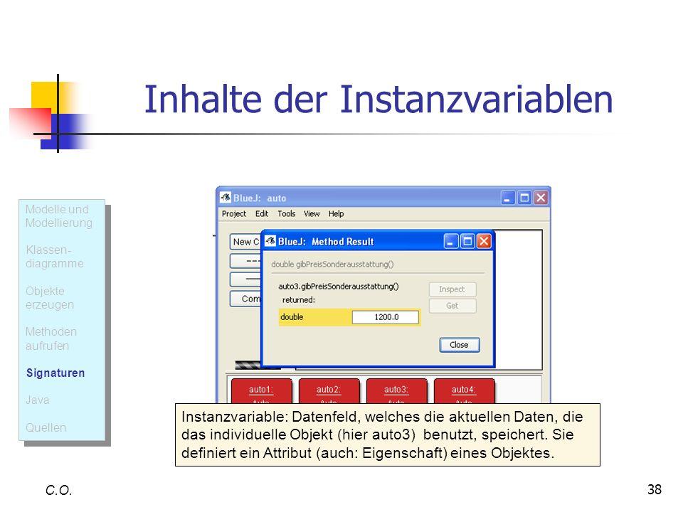 38 Inhalte der Instanzvariablen C.O. Instanzvariable: Datenfeld, welches die aktuellen Daten, die das individuelle Objekt (hier auto3) benutzt, speich