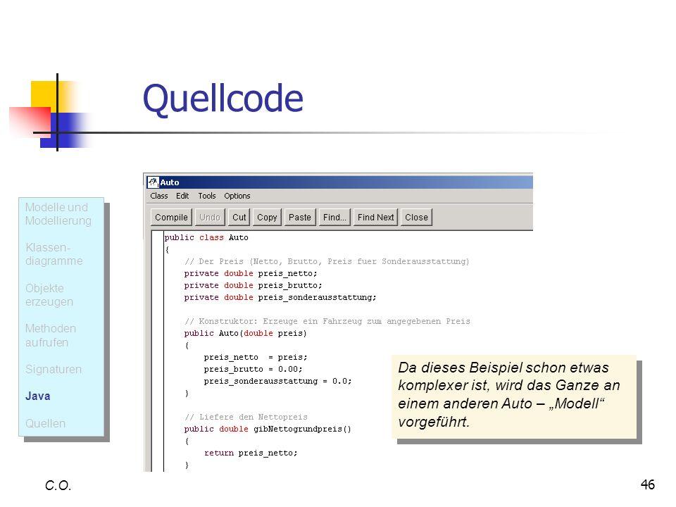 46 Quellcode C.O. Da dieses Beispiel schon etwas komplexer ist, wird das Ganze an einem anderen Auto – Modell vorgeführt. Modelle und Modellierung Kla