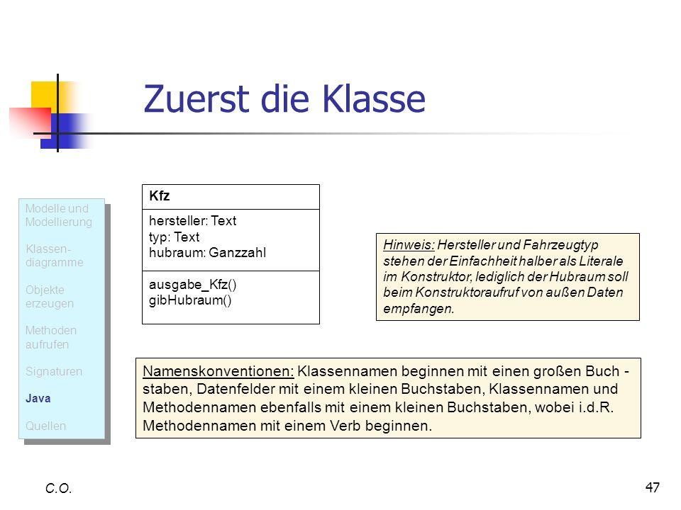 47 Zuerst die Klasse C.O. Kfz hersteller: Text typ: Text hubraum: Ganzzahl ausgabe_Kfz() gibHubraum() Namenskonventionen: Klassennamen beginnen mit ei