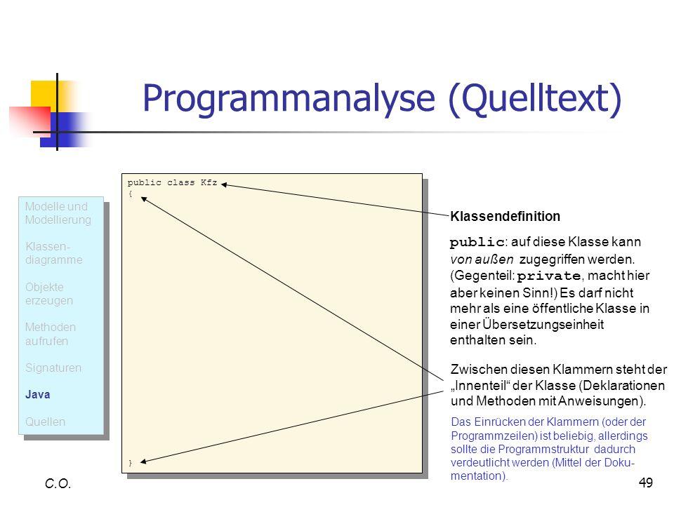 49 C.O. public class Kfz { } public class Kfz { } Klassendefinition public : auf diese Klasse kann von außen zugegriffen werden. (Gegenteil: private,