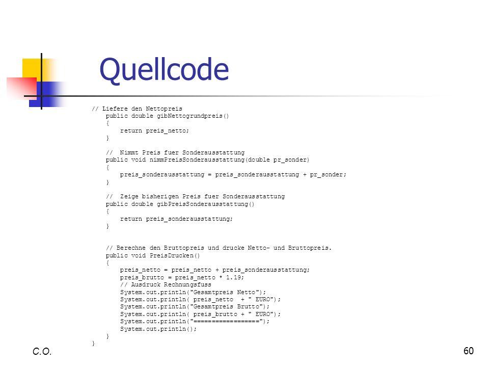 60 Quellcode C.O. // Liefere den Nettopreis public double gibNettogrundpreis() { return preis_netto; } // Nimmt Preis fuer Sonderausstattung public vo