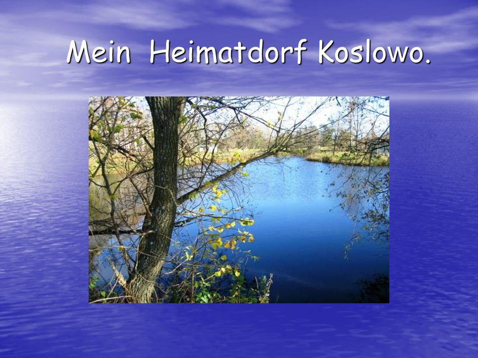 Mein Heimatdorf Koslo w o. Mein Heimatdorf Koslo w o.