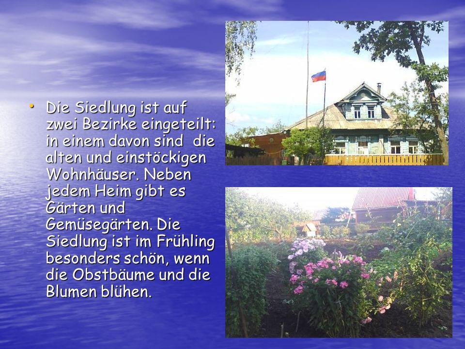 Die Siedlung ist auf zwei Bezirke eingeteilt: in einem davon sind die alten und einstöckigen Wohnhäuser. Neben jedem Heim gibt es Gärten und Gemüsegär