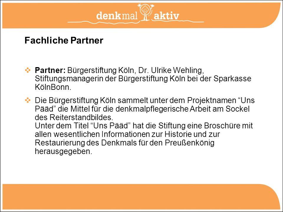 Fachliche Partner Partner: Bürgerstiftung Köln, Dr. Ulrike Wehling, Stiftungsmanagerin der Bürgerstiftung Köln bei der Sparkasse KölnBonn. Die Bürgers