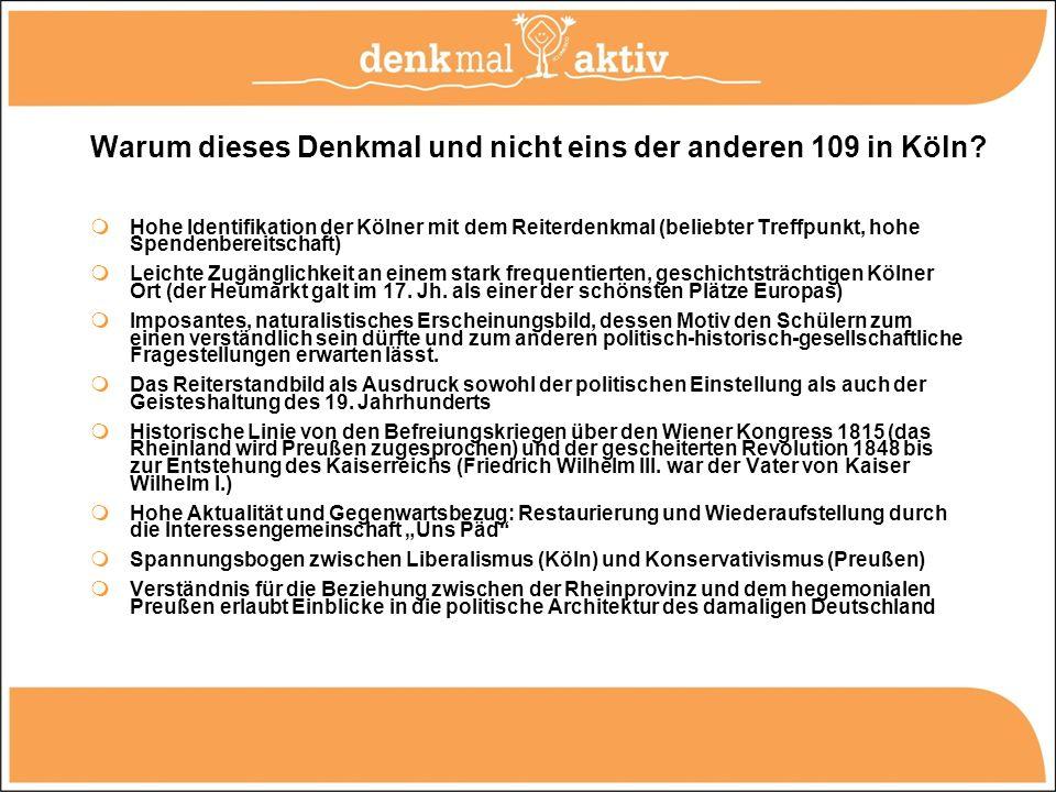 Warum dieses Denkmal und nicht eins der anderen 109 in Köln? Hohe Identifikation der Kölner mit dem Reiterdenkmal (beliebter Treffpunkt, hohe Spendenb