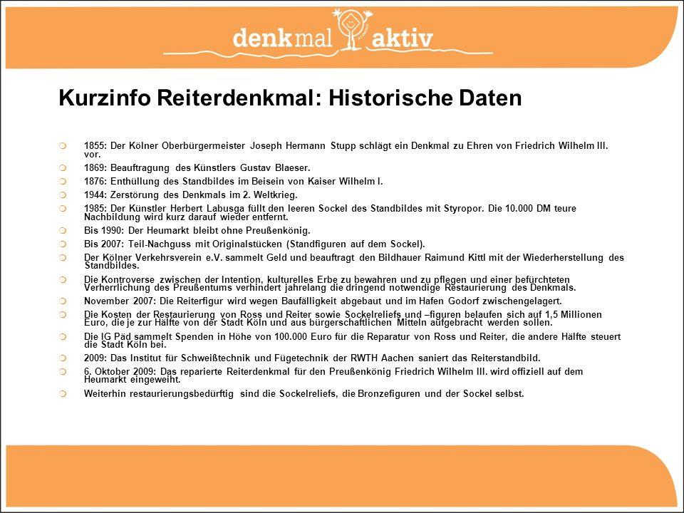 Kurzinfo Reiterdenkmal: Historische Daten 1855: Der Kölner Oberbürgermeister Joseph Hermann Stupp schlägt ein Denkmal zu Ehren von Friedrich Wilhelm I