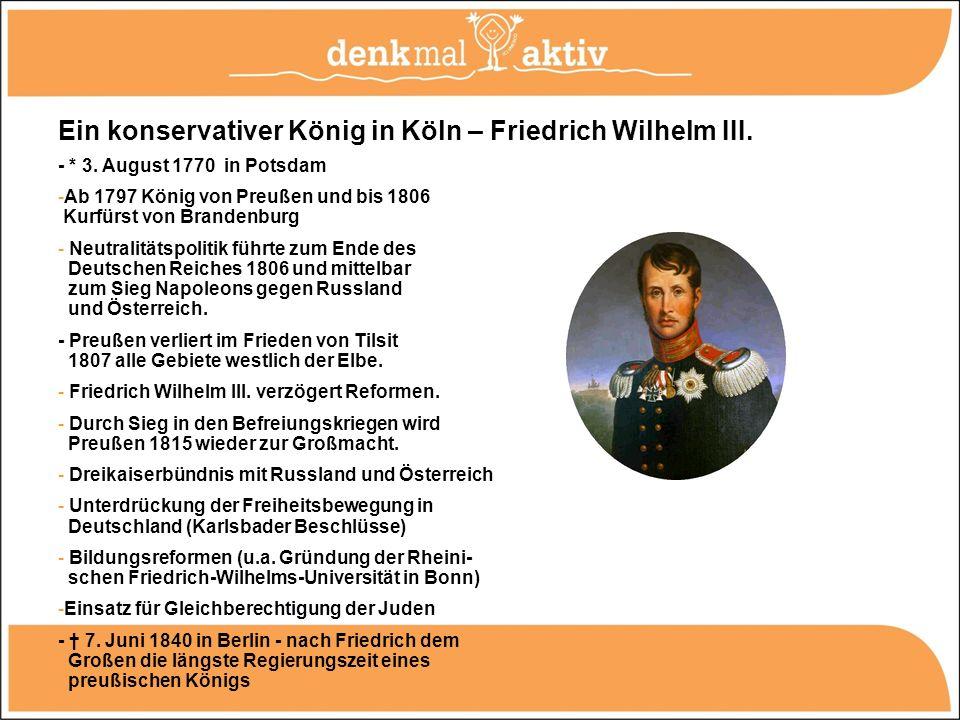 Ein konservativer König in Köln – Friedrich Wilhelm III. - * 3. August 1770 in Potsdam -Ab 1797 König von Preußen und bis 1806 Kurfürst von Brandenbur