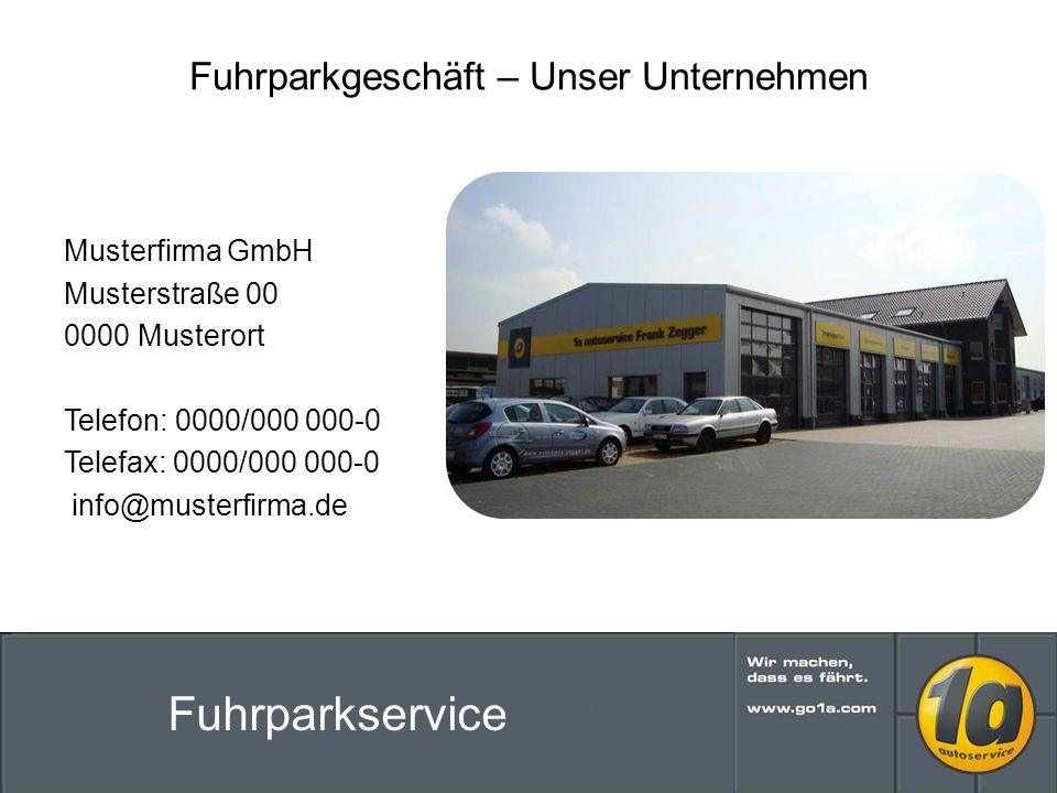 Musterfirma GmbH Musterstraße 00 0000 Musterort Telefon: 0000/000 000-0 Telefax: 0000/000 000-0 info@musterfirma.de Fuhrparkgeschäft – Unser Unternehmen Fuhrparkservice