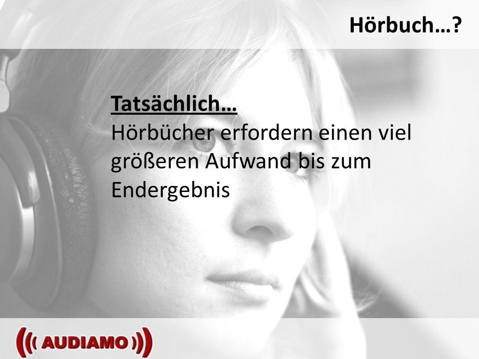 Hörbuch… Tatsächlich… Hörbücher erfordern einen viel größeren Aufwand bis zum Endergebnis