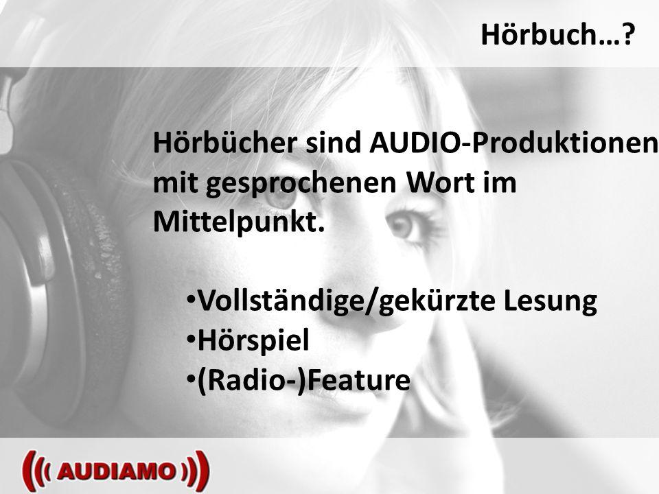Hörbuch…. Hörbücher sind AUDIO-Produktionen mit gesprochenen Wort im Mittelpunkt.
