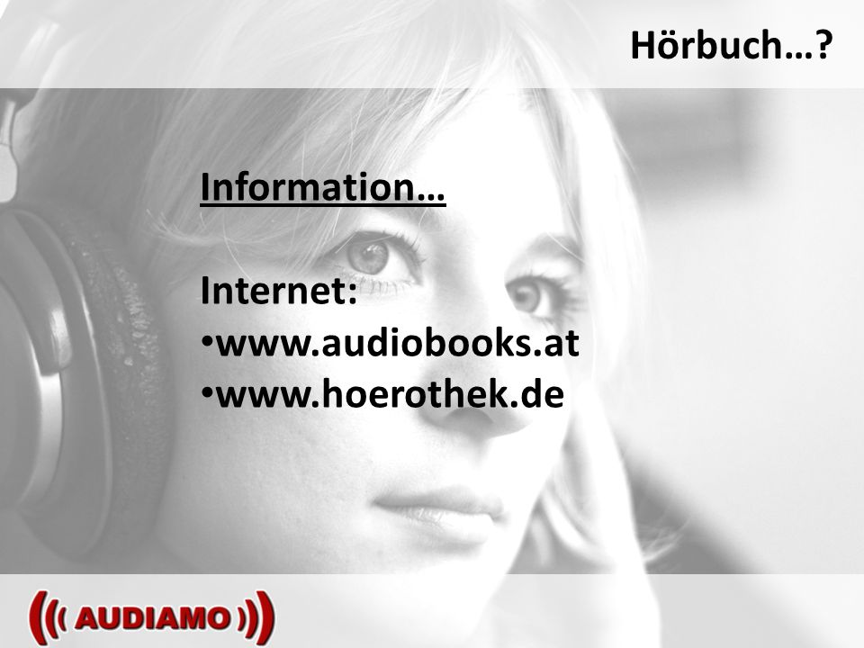 Hörbuch… Information… Internet: www.audiobooks.at www.hoerothek.de