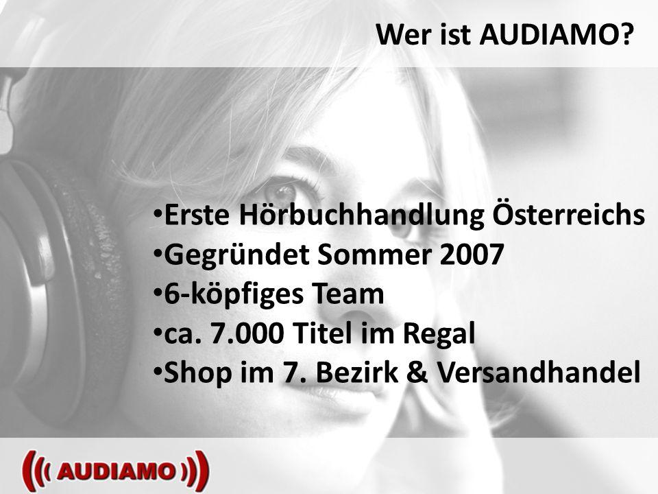 Wer ist AUDIAMO. Erste Hörbuchhandlung Österreichs Gegründet Sommer 2007 6-köpfiges Team ca.