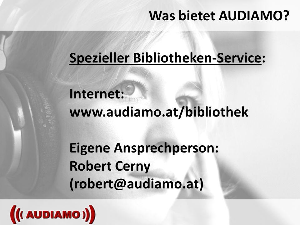 Was bietet AUDIAMO? Spezieller Bibliotheken-Service: Internet: www.audiamo.at/bibliothek Eigene Ansprechperson: Robert Cerny (robert@audiamo.at)