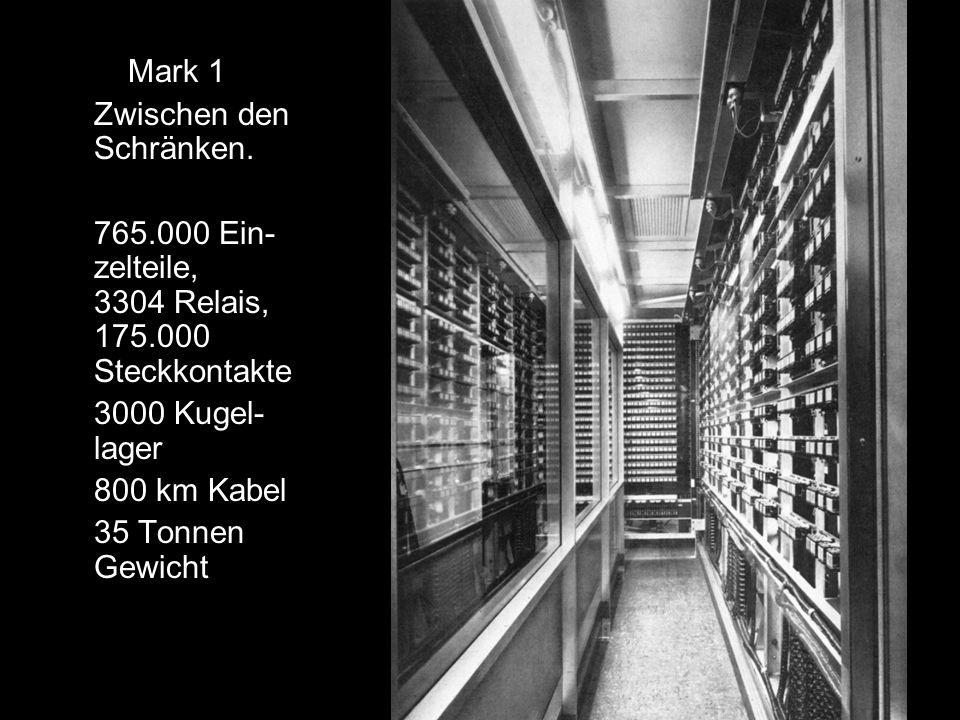 Mark 1 Zwischen den Schränken. 765.000 Ein- zelteile, 3304 Relais, 175.000 Steckkontakte 3000 Kugel- lager 800 km Kabel 35 Tonnen Gewicht