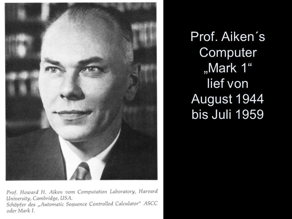 Prof. Aiken´s Computer Mark 1 lief von August 1944 bis Juli 1959