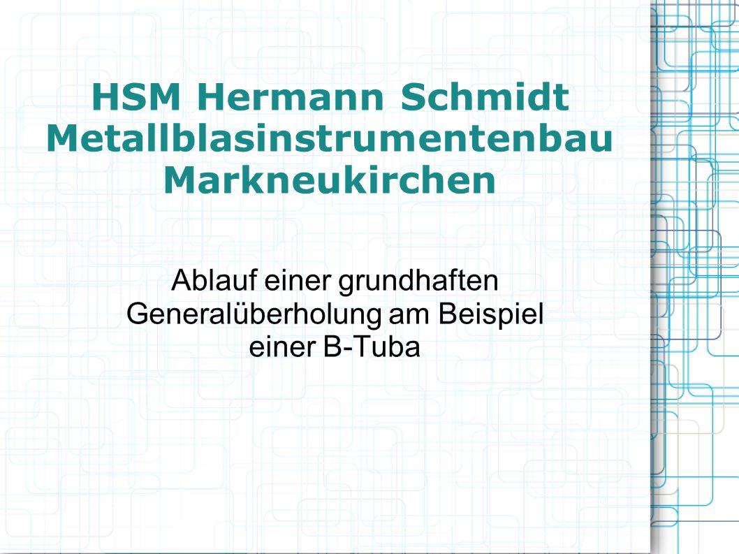 HSM Hermann Schmidt Metallblasinstrumentenbau Markneukirchen Ablauf einer grundhaften Generalüberholung am Beispiel einer B-Tuba