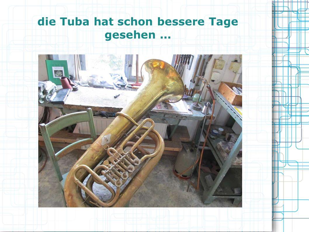 die Tuba hat schon bessere Tage gesehen...