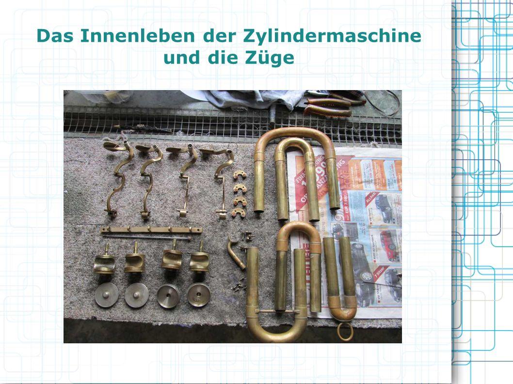 Das Innenleben der Zylindermaschine und die Züge