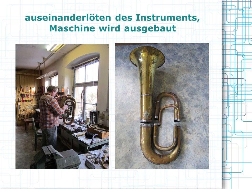 auseinanderlöten des Instruments, Maschine wird ausgebaut