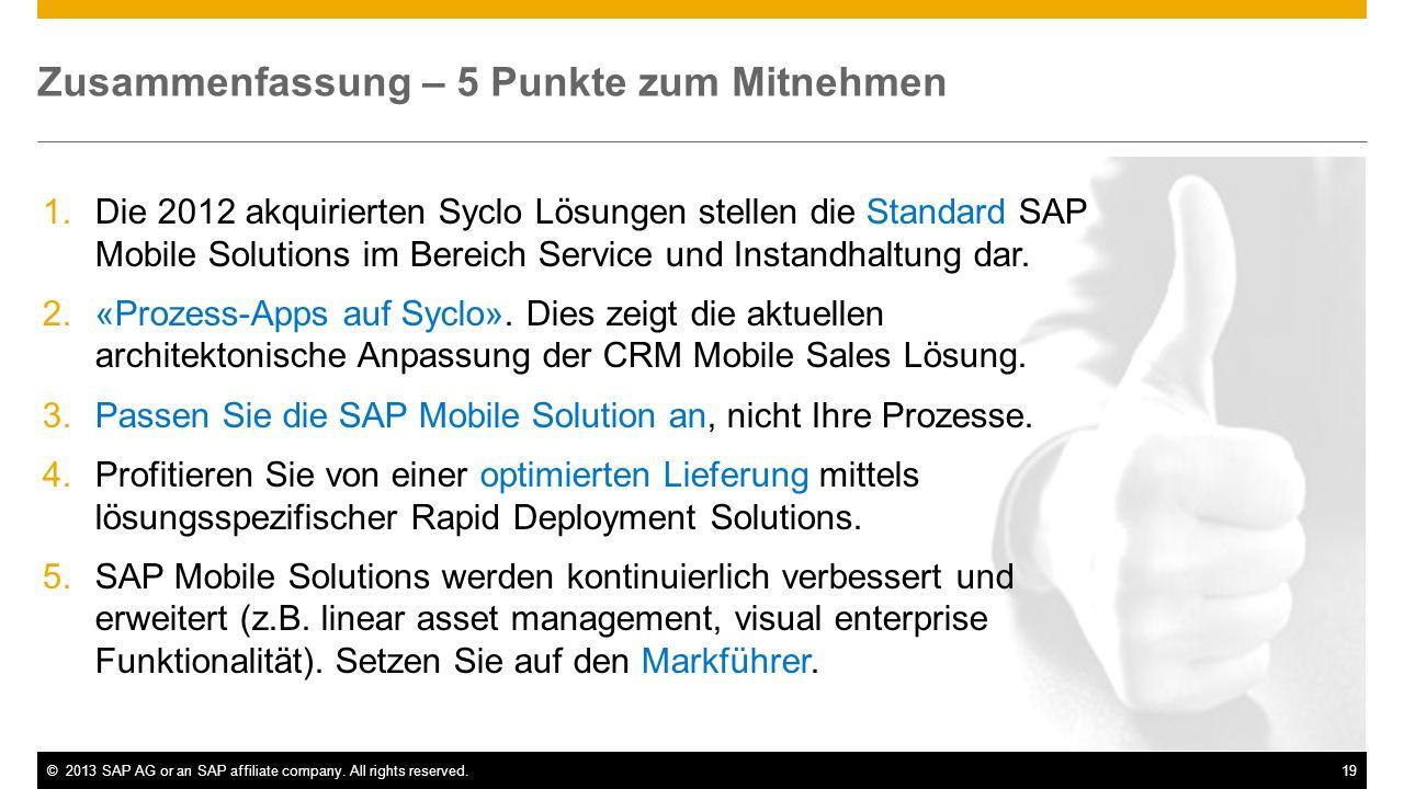 ©2013 SAP AG or an SAP affiliate company. All rights reserved.19 Zusammenfassung – 5 Punkte zum Mitnehmen 1.Die 2012 akquirierten Syclo Lösungen stell