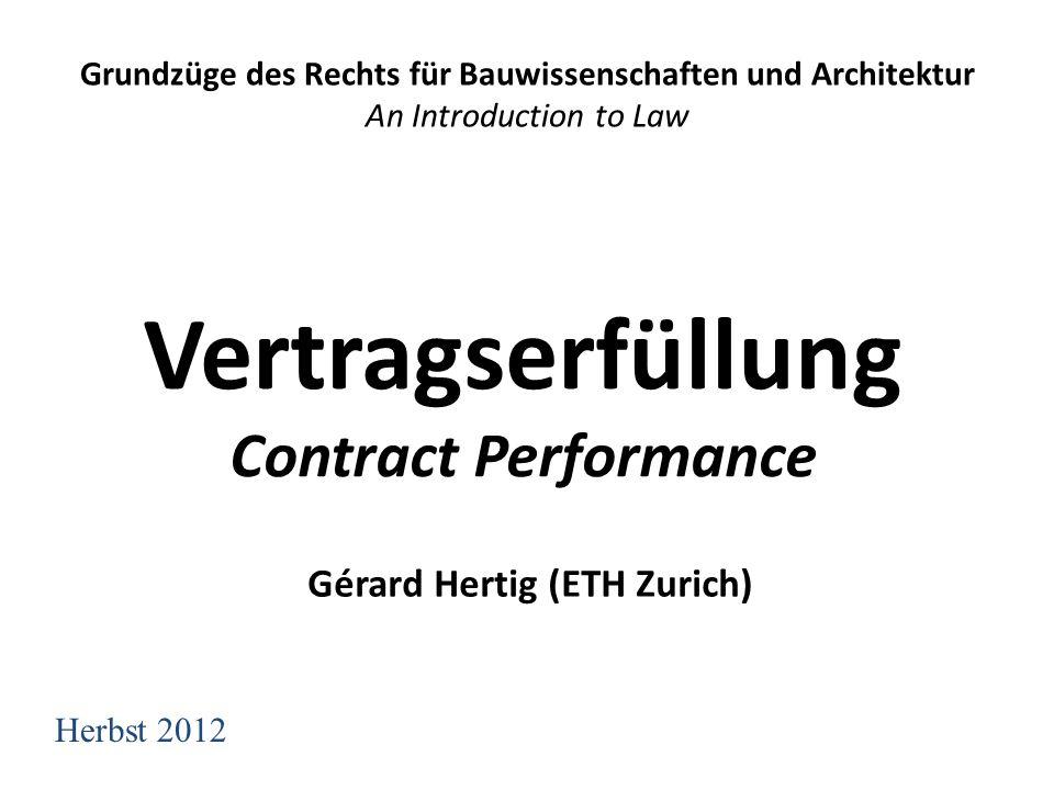 Vertragserfüllung Contract Performance Grundzüge des Rechts für Bauwissenschaften und Architektur An Introduction to Law Herbst 2012 Gérard Hertig (ETH Zurich)