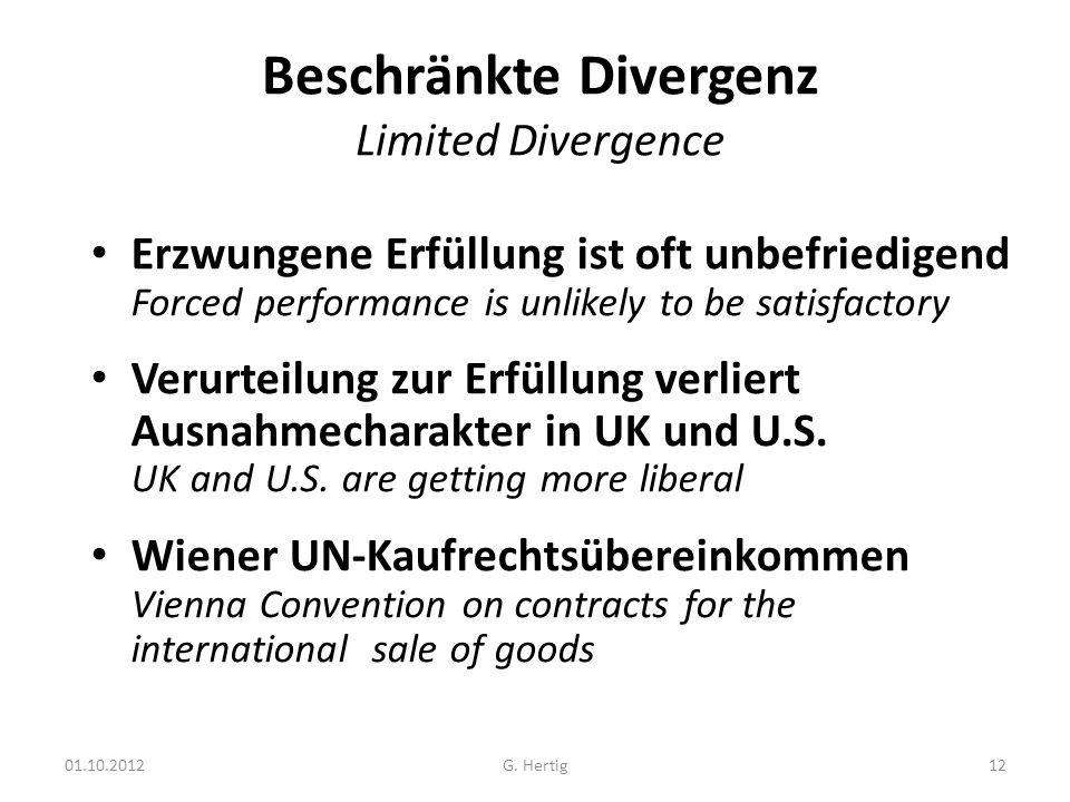 01.10.2012 Beschränkte Divergenz Limited Divergence Erzwungene Erfüllung ist oft unbefriedigend Forced performance is unlikely to be satisfactory Verurteilung zur Erfüllung verliert Ausnahmecharakter in UK und U.S.