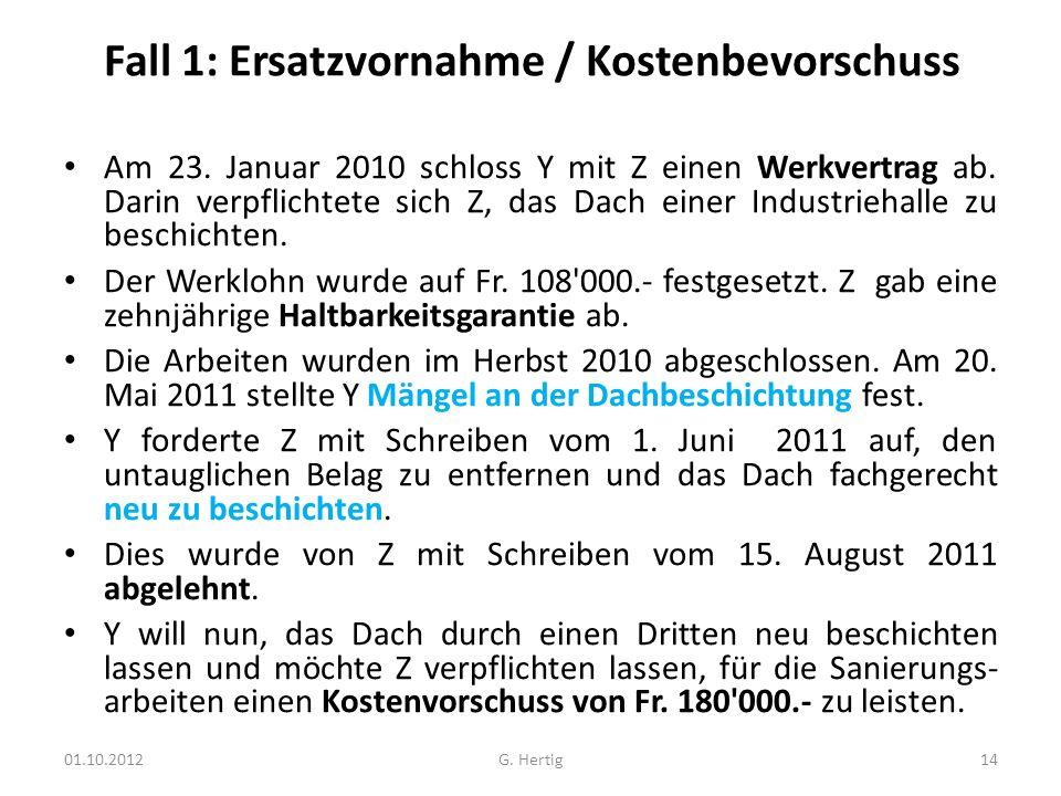Fall 1: Ersatzvornahme / Kostenbevorschuss Am 23.Januar 2010 schloss Y mit Z einen Werkvertrag ab.