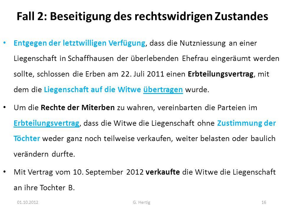 Fall 2: Beseitigung des rechtswidrigen Zustandes Entgegen der letztwilligen Verfügung, dass die Nutzniessung an einer Liegenschaft in Schaffhausen der überlebenden Ehefrau eingeräumt werden sollte, schlossen die Erben am 22.
